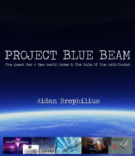 PROJECT BLUE BEAM - The Quest For A New World Order And The Rule Of The Antichrist...