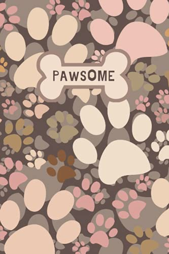 Pawsome Journal: Dog Care Checklist & Feeding Schedule, Vet Visits, Medication Log, Vaccine Shot Record Book And Funny Stories With Your Canine