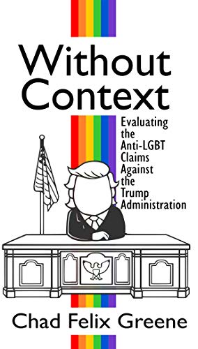 Without Context: Evaluating the Anti-LGBT Claims Against the Trump Administration