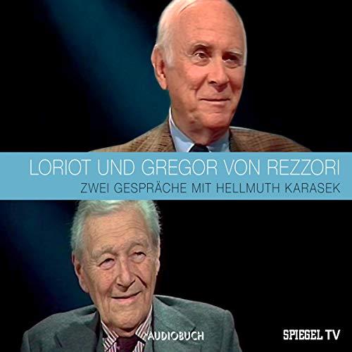 LORIOT und Gregor von Rezzori: Zwei Gespräche mit Hellmuth Karasek