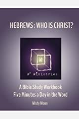Hebrews: Who is Christ?: A Bible Study Workbook - Five minutes a Day in the Word Paperback