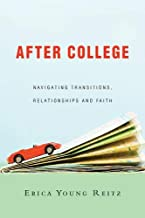 After College: Navigating Transitions, Relationships and Faith (Unchanging Commission)