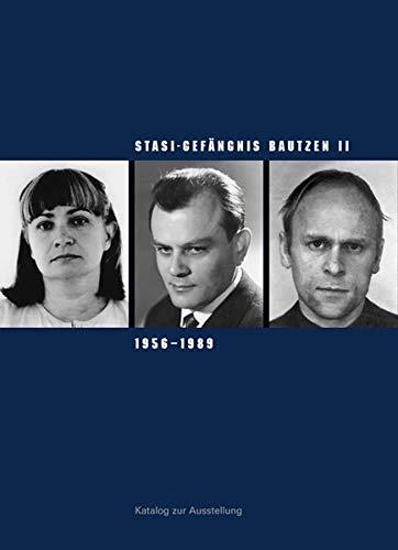Stasi-Gefängnis Bautzen II 1956–1989: Katalog zur Ausstellung der Gedenkstätte Bautzen (Sächsische Gedenkstätten / Zur Erinnerung an die Opfer politischer Gewaltherrschaft)