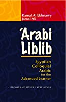 Arabi Liblib: Egyptian Colloquial Arabic for the Advanced Learner : Idioms and Other Expressions