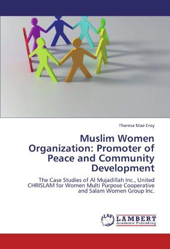 Muslim Women Organization: Promoter of Peace and Community Development: The Case Studies of Al Mujadillah Inc., United CHRISLAM for Women Multi Purpose Cooperative and Salam Women Group Inc.