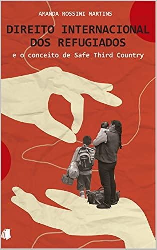 Direito Internacional dos Refugiados e o conceito de Safe Third Country