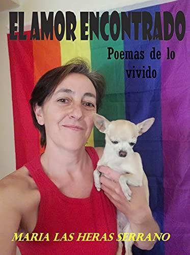 El amor encontrado : Poemas de lo vivido de Maria Las Heras Serrano