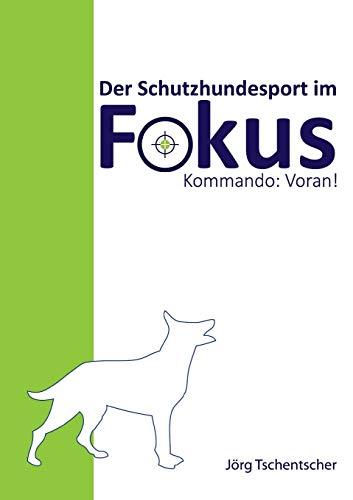 Kommando: Voran!: Der Schutzhundesport im Fokus