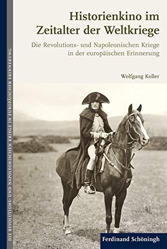Historienkino im Zeitalter der Weltkriege. Die Revolutions- und Napoleonischen Kriege in der europäischen Erinnerung