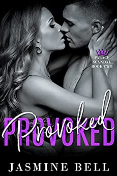 Provoked (Palace Scandal Book 2) by [Jasmine Bell]