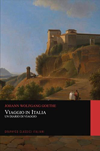 Viaggio in Italia. Un Diario di Viaggio (Graphyco Classici Italiani)