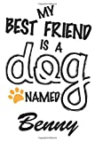 My Best Friend Is A Dog Named Benny: Best and Great Gift for Dogs Lovers Owners   Funny Dog Lover Gift Journal Notebook   Perfect For Someone Who Owns a Cute Dog Named Benny