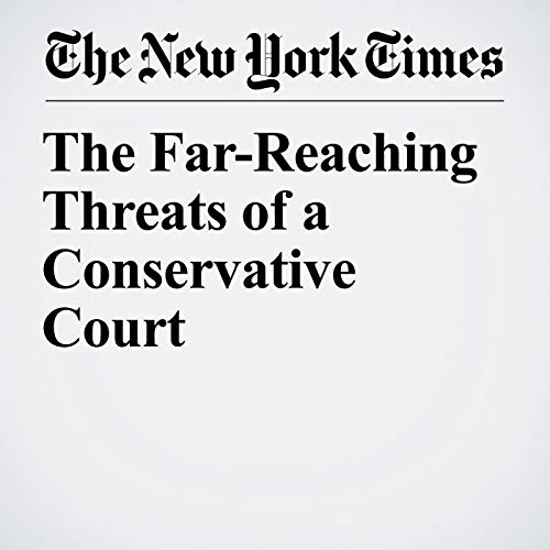 The Far-Reaching Threats of a Conservative Court audiobook cover art