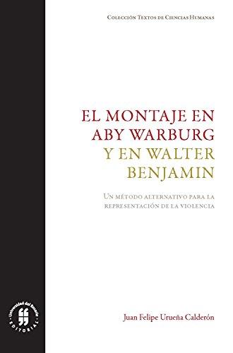 El montaje en Aby Warburg y en Walter Benjamin: Un método alternativo para la representación de la violencia (Textos de Ciencias Humanas nº 5) (Spanish Edition)