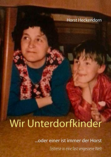 Wir Unterdorfkinder: ...oder einer ist immer der Horst