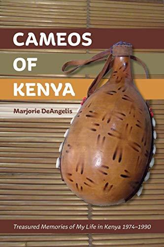 Cameos of Kenya: Treasured Memories of My Life in Kenya 1974-1990