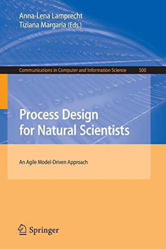 Process Design for Natural Scientists: An Agile Model-Driven Approach (Communications in Computer and Information Science, Band 500)