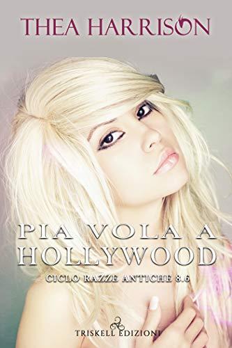 Pia vola a Hollywood (Razze antiche 8.6)
