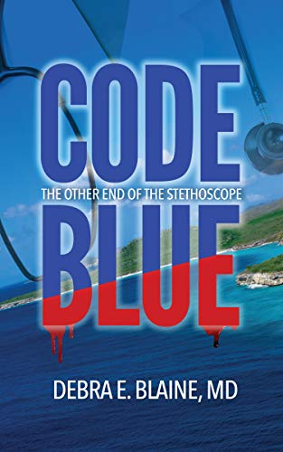 Code Blue: The Other End of the Stethoscope by [Debra E.  Blaine]