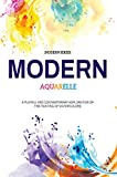 Modern Aquarelle: A Playful And Contemporary Exploration Of The Painting Of Watercolors (Modern Series). (English Edition)