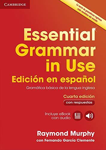 Essential Grammar in Use: Cuarta Edición en español. Gramática básica de la lengua inglesa. Libro con respuestas, ebook y audio