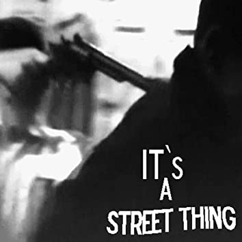 Its A Street Thing