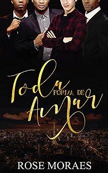 Toda Forma de Amar (Família Ferraz Livro 4) por [Rose Moraes, Katiucia  Branco, Isabela  Gonçalves]