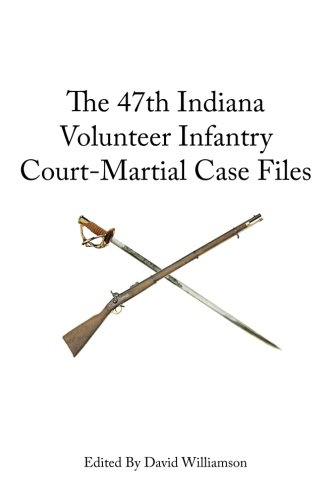 Book: The 47th Indiana Volunteer Infantry - Court-Martial Case Files by David Williamson