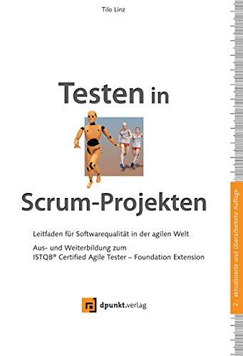 Testen in Scrum-Projekten: Leitfaden für Softwarequalität in der agilen Welt – Aus- und Weiterbildung zum ISTQB® Certified Agile Tester – Foundation Extension