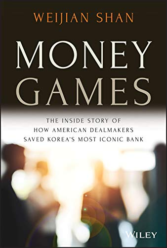 Money Games: The Inside Story of How American Dealmakers Saved Korea's Most Iconic Bank