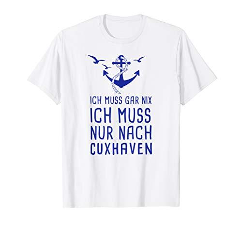 Ich Muss Gar Nix Ich Muss Nur Nach Cuxhaven T-Shirt