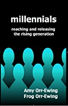 Millennials: Reaching and Releasing the Rising Generation