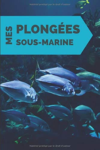 Mes plongées sous-marine: carnet de plongee à remplir | le plaisir de plongee sous marine | garder les souvenirs passés sous l'eau | 100 pages - (15,24 cm x 22,86 cm)