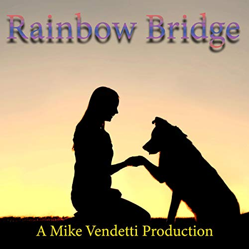 Rainbow Bridge                   By:                                                                                                                                 Unknown                               Narrated by:                                                                                                                                 Mike Vendetti                      Length: 2 mins     1 rating     Overall 5.0
