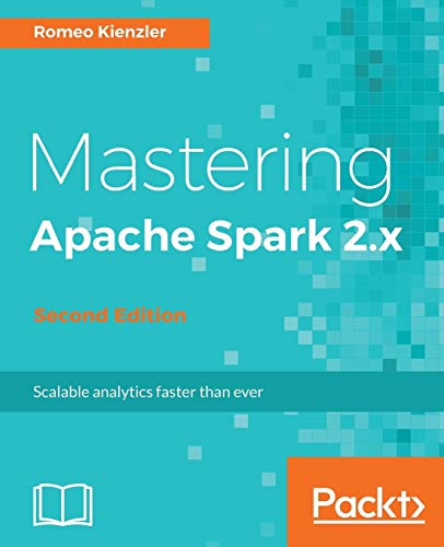 Mastering Apache Spark 2.x - Second Edition: Scale your machine learning and deep learning systems with SparkML, DeepLearning4j and H2O (English Edition)