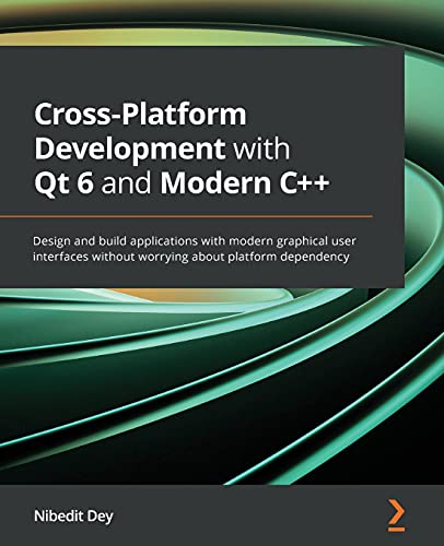 Compare Textbook Prices for Cross-Platform Development with Qt 6 and Modern C++: Design and build applications with modern graphical user interfaces without worrying about platform dependency  ISBN 9781800204584 by Dey, Nibedit