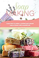 Soap Making: Learn how to make a scented and colored soap at home with essential oils