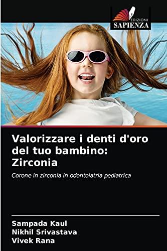 Valorizzare i denti d'oro del tuo bambino: Zirconia: Corone in zirconia in odontoiatria pediatrica