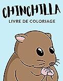 Chinchilla Livre de Coloriage: Cahier De Coloriage de Chinchilla, Cahier De Coloriage de Chinchillidae, Chinchilla Lanigera, Hamster, Plus de 30 Pages ... et Enfants de 4 à 8 Ans et Plus 🔥 ✅ 🇫🇷