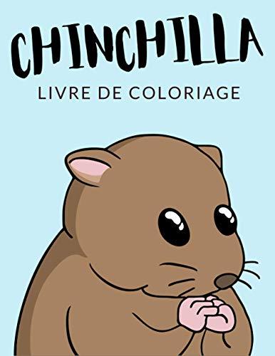 Chinchilla Livre de Coloriage: Cahier De Coloriage de Chinchilla, Cahier De Coloriage de Chinchillidae, Chinchilla Lanigera, Hamster, Plus de 30 Pages ... et Enfants de 4 à 8 Ans et Plus ? ✅ ??