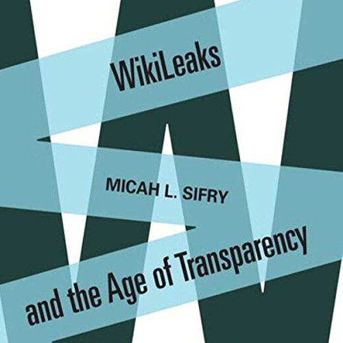 WikiLeaks and the Age of Transparency audiobook cover art