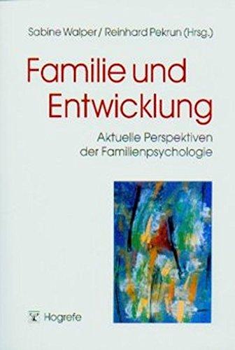 Familie und Entwicklung: Aktuelle Perspektiven der Familienpsychologie