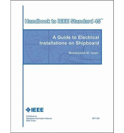 { HANDBOOK TO IEEE STANDARD 45: A GUIDE TO ELECTRICAL INSTALLATIONS ON SHIPBOARD } By Islam, Mohammed M ( Author ) [ Feb - 2011 ] [ Paperback ]