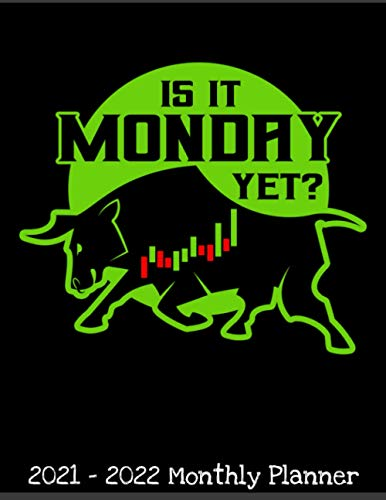 Is it Monday Yet 2021 - 2022 Monthly Planner: Funny Stock Market Trading & Investing Daily Weekly Monthly Planner - 24 Months Jan 2021 to Dec 2022 ... with Inspirational Quotes, Notes, To Do's