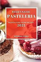 Recetas de Pasteleria 2021 (Cake Recipes 2021 Spanish Edition): Recetas Para Hacer En Casa