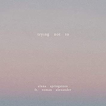 Trying Not To