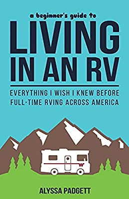 A Beginner's Guide to Living in an RV: Everything I Wish I Knew Before Full-Time RVing Across America by Independently published