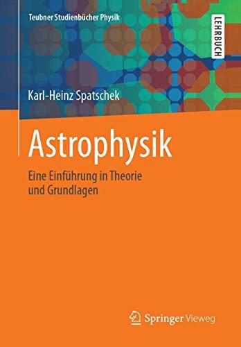 Astrophysik: Eine Einführung in Theorie und Grundlagen (Teubner Studienbücher Physik)