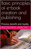 Basic principles of e-book creation and publishing: Process, benefit and royalty (English Edition)