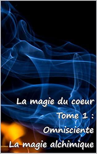 Couverture du livre La magie du cœur: Omnisciente (Omnisciente - La magie alchimique t. 1)